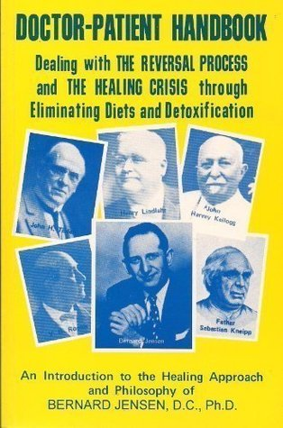 Doctor-Patient Handbook: Dealing with the Reversal Process and the Healing Crisis through Eliminating Diets and Detoxification Bernard Jensen