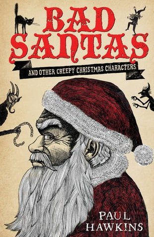Bad Santas: And Other Creepy Christmas Characters Paul  Hawkins