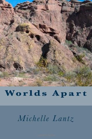 Worlds Apart  by  Michelle Lantz