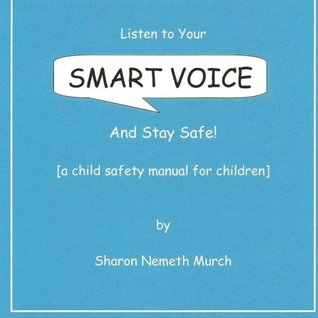 Listen To Your Smart Voice: And Stay Safe!  by  Sharon Nemeth Murch