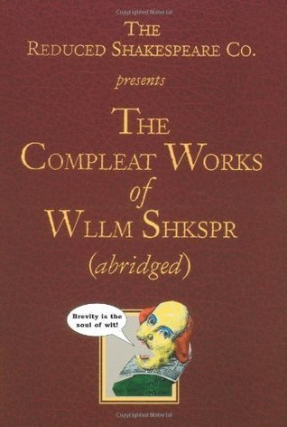 The Reduced Shakespeare Co. presentsThe Compleat Works of Wllm Shkspr  by  Adam Long