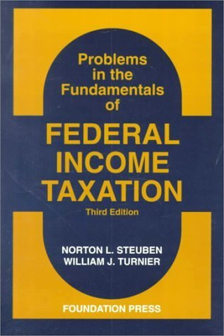 Steuben and Turniers Problems in the Fundamentals of Federal Income Taxation, 3D Norton L. Steuben