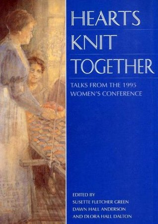 Hearts Knit Together: Talks from the 1995 Womens Conference Various