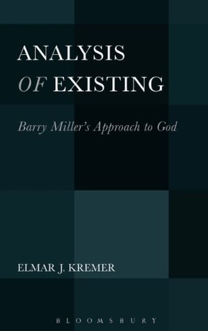 Analysis of Existing: Barry Millers Approach to God  by  Elmar J. Kremer