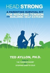 Head Strong: A Parenting Survival Kit for Reducing Tension and Building Self-Esteem Ted Ayllon