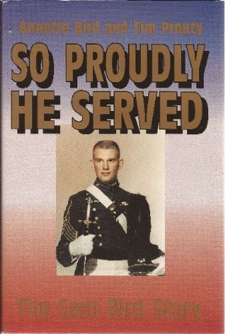So Proudly He Served: The Sam Bird Story  by  Annette Bird
