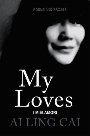 I Miei Amori : My Loves  by  Ai Ling Cai