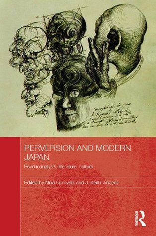 Perversion in Modern Japan (Routledge Contemporary Japan Series) Nina Cornyetz