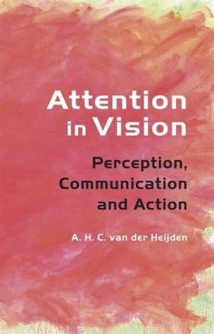Attention in Vision: Perception, Communication and Action A.H.C. van der Heijden