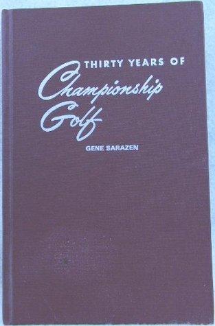 Thirty Years of Championship Golf  by  Gene Sarazen