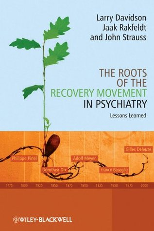 The Roots of the Recovery Movement in Psychiatry: Lessons Learned Larry Davidson