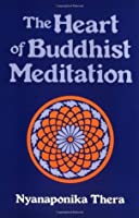 The Heart of Buddhist Meditation: Satipatthna: A Handbook of Mental Training Based on the Buddha's Way of Mindfulness