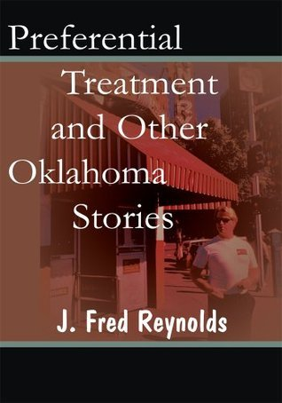 Preferential Treatment and Other Oklahoma Stories J. Fred Reynolds