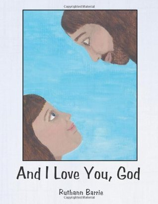And I Love You, God  by  Ruthann Barrie