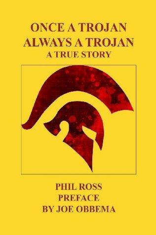 Once A Trojan, Always A Trojan: A True Story Phil Ross