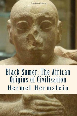 Black Sumer: The African Origins of Civilisation Hermel Hermstein
