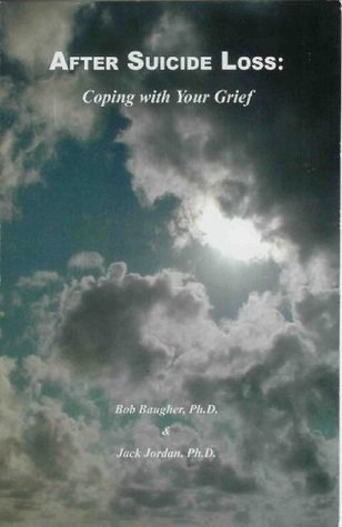 After Suicide Loss: Coping with Your Grief Bob Baugher