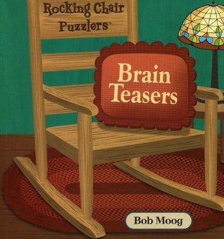 Rocking Chair Brain Teasers  by  Bob Moog