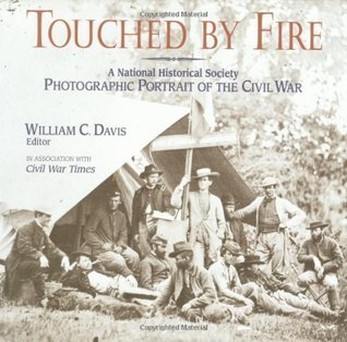 Touched  by  Fire: A National Historical Society Photographic Portrait of the Civil War by William C. Davis