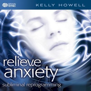 Relieve Anxiety  by  Kelly Howell