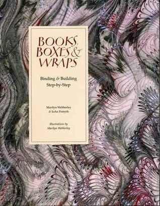 Books, Boxes & Wraps: Binding & Building Step-By-Step  by  Marilyn Webberley