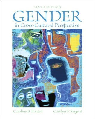 Gender in Cross-Cultural Perspective (6th Edition)  by  Caroline B. Brettell
