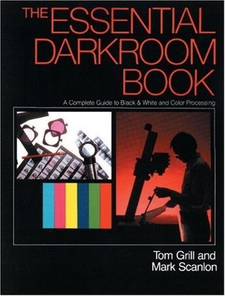 The Essential Darkroom Book: A Complete Guide to Black and White Processing  by  Tom Grill