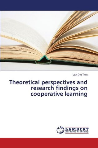Theoretical Perspectives and Research Findings on Cooperative Learning Van Dat Tran
