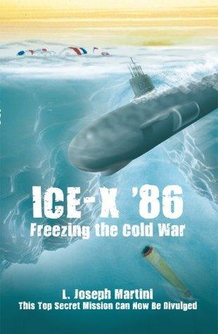 ICE-X 86: Freezing the Cold War L. Joseph Martini