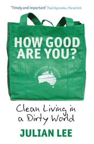 How Good Are You?: Clean Living in a Dirty World  by  Julian Lee