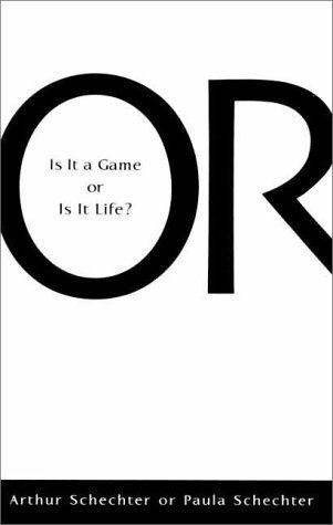 Or -  Is It A Game Or Is It Life Arthur Schechter