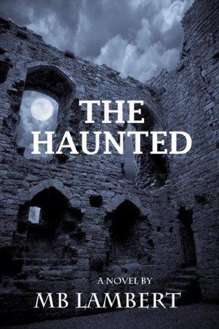 The Haunted (Tru Bennett, #1)  by  M.B. Lambert