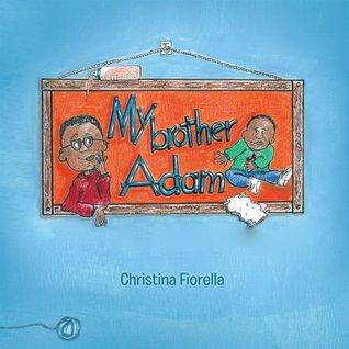 My Brother Adam  by  Christina Fiorella