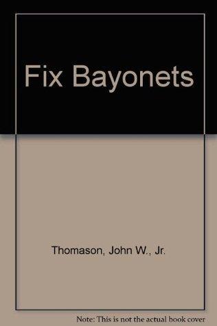 Fix Bayonets  by  John W. Thomason Jr.