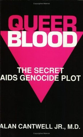 Queer Blood: The Secret AIDS Genocide Plot Alan Cantwell Jr.