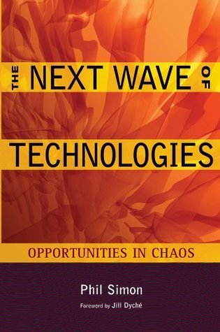 The Next Wave of Technologies: Opportunities from Chaos  by  Phil Simon