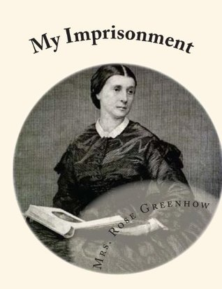 My Imprisonment: And The First Year of Abolition Rule at Washington  by  Mrs Rose Greenhow