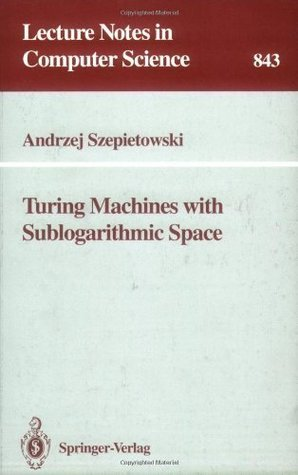Turing Machines with Sublogarithmic Space (Lecture Notes in Computer Science) Andrzej Szepietowski