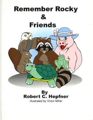 Remember Rocky & Friends  by  Robert Hepfner