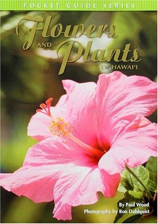 Flowers and Plants of Hawaii: Pocket Guide Series  by  Paul Wood
