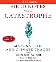 field notes from a catastrophe Written by elizabeth kolbert, narrated by hope davis download the app and start listening to field notes from a catastrophe today - free with a 30 day trial keep your audiobook forever, even if you cancel.