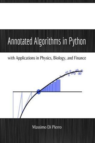 Annotated Algorithms in Python: With Applications in Physics, Biology, and Finance Dr Massimo Di Pierro