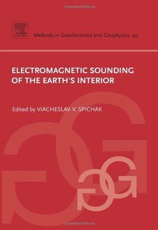 Electromagnetic Sounding of the Earths Interior, Volume 40 Viacheslav V. Spichak
