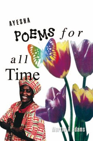 Ayesha Poems For All Time  by  Martha A. Adams