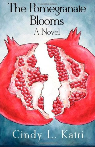 The Pomegranate Blooms  by  Cindy L. Katri