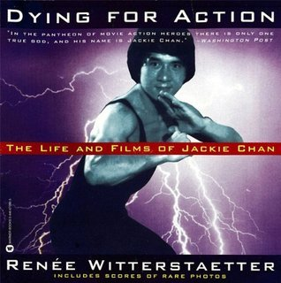 Dying for Action: The Life and Films of Jackie Chan  by  Ren?e Witterstaetter