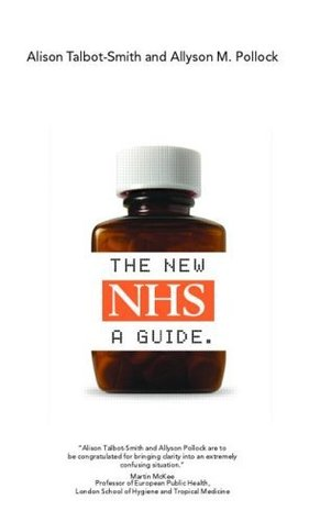 The New NHS Explained: A Guide to Its Funding, Organisation and Accountability Nick McNally