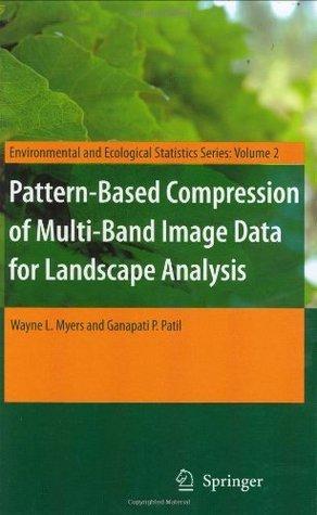 Pattern-Based Compression of Multi-Band Image Data for Landscape Analysis Wayne L. Myers