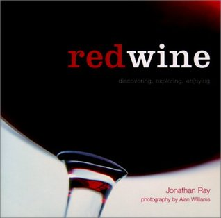 Red Wine: Discovering, Exploring, Enjoying Jonathan Ray