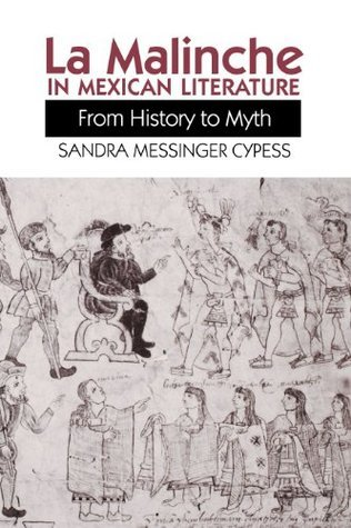 La Malinche in Mexican Literature: From History to Myth (Texas Pan American Series) Sandra Messinger Cypess